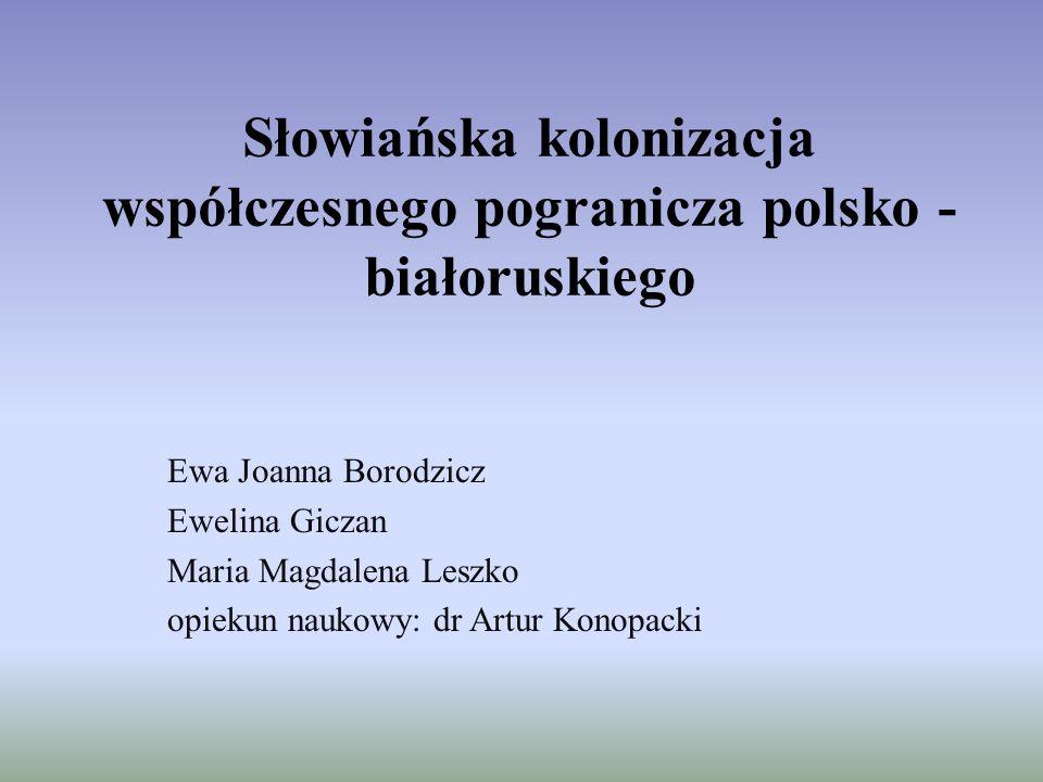Słowiańska kolonizacja współczesnego pogranicza polsko - białoruskiego