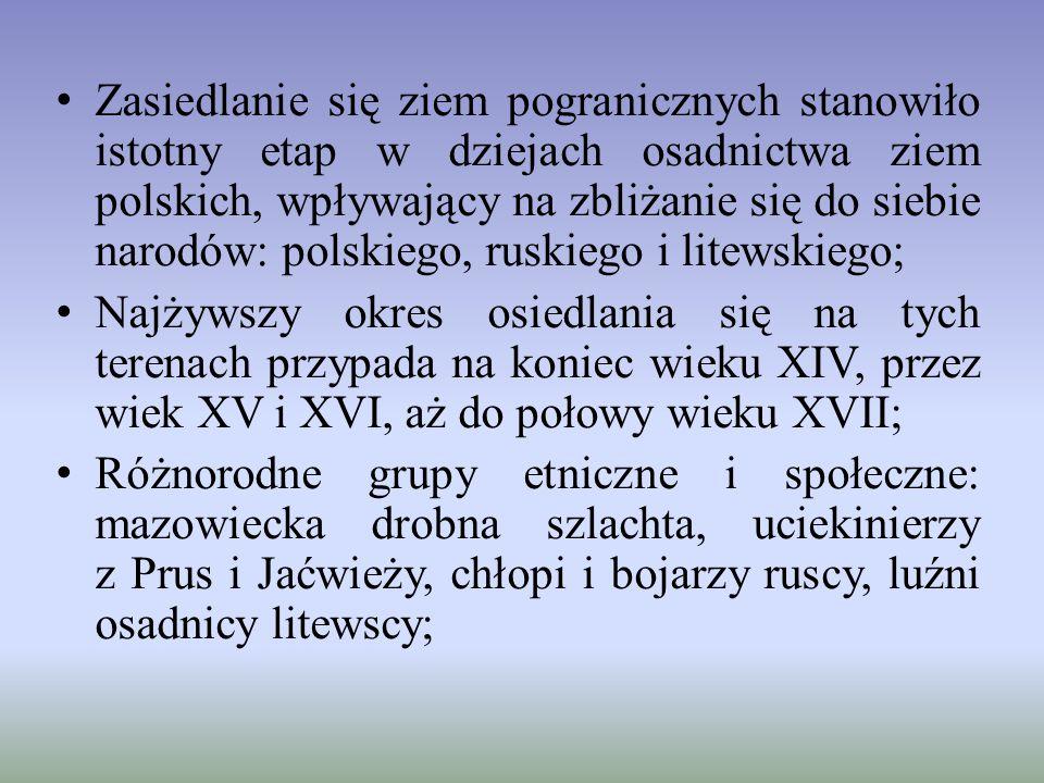 Zasiedlanie się ziem pogranicznych stanowiło istotny etap w dziejach osadnictwa ziem polskich, wpływający na zbliżanie się do siebie narodów: polskiego, ruskiego i litewskiego;