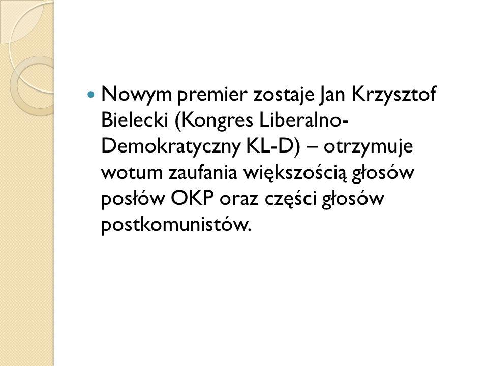 Nowym premier zostaje Jan Krzysztof Bielecki (Kongres Liberalno- Demokratyczny KL-D) – otrzymuje wotum zaufania większością głosów posłów OKP oraz części głosów postkomunistów.