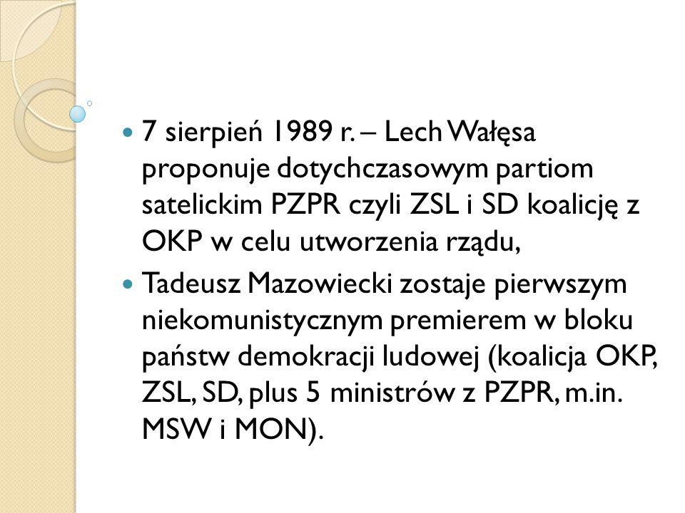 7 sierpień 1989 r. – Lech Wałęsa proponuje dotychczasowym partiom satelickim PZPR czyli ZSL i SD koalicję z OKP w celu utworzenia rządu,
