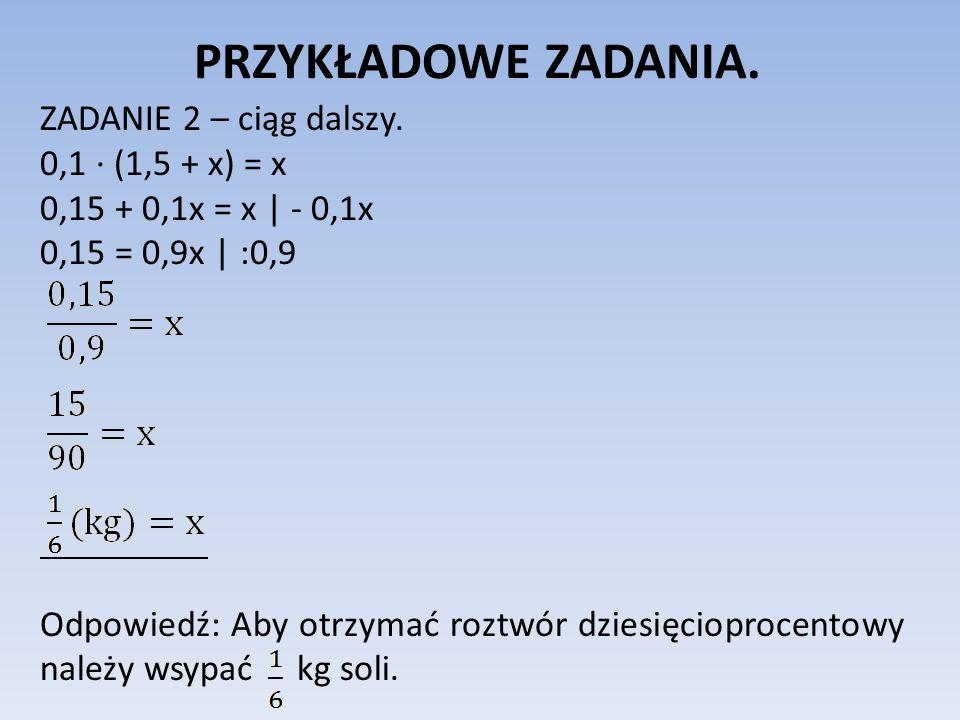 PRZYKŁADOWE ZADANIA. ZADANIE 2 – ciąg dalszy. 0,1 ∙ (1,5 + x) = x
