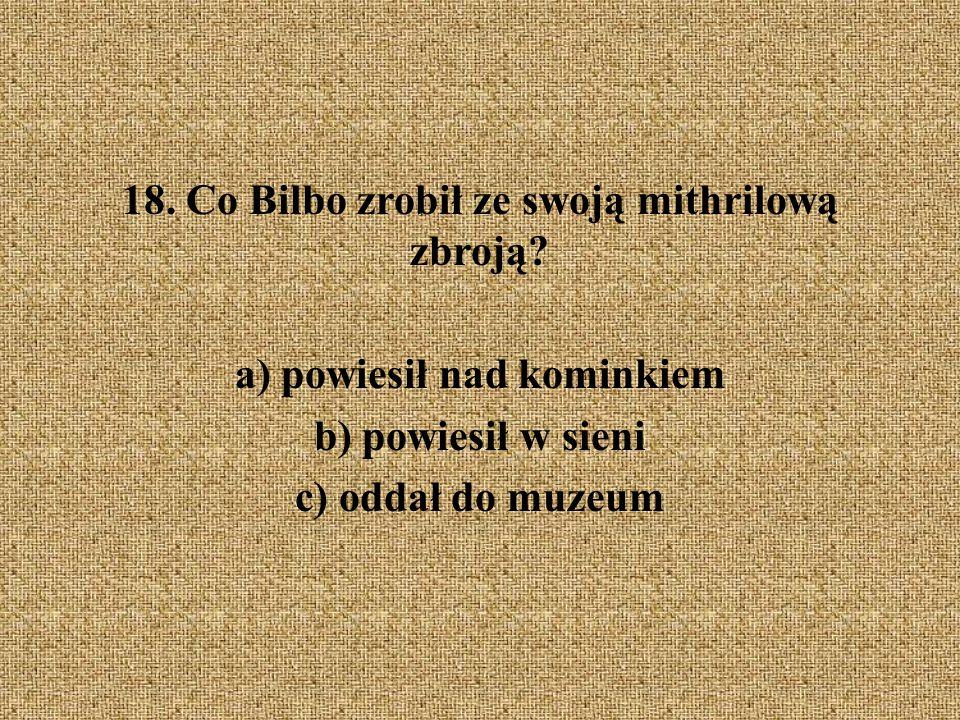 18. Co Bilbo zrobił ze swoją mithrilową zbroją