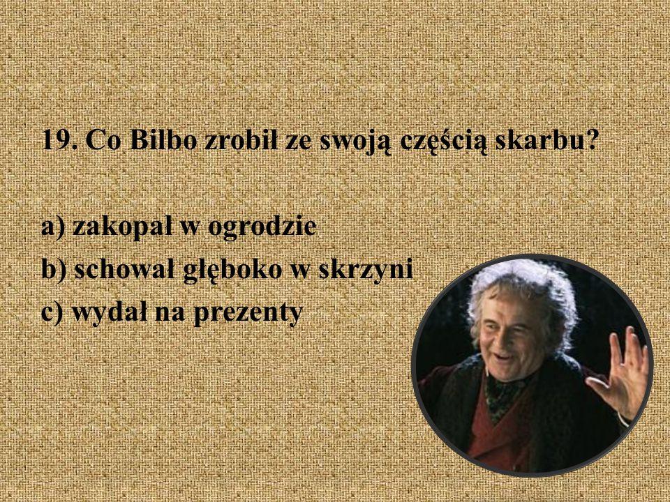 19. Co Bilbo zrobił ze swoją częścią skarbu