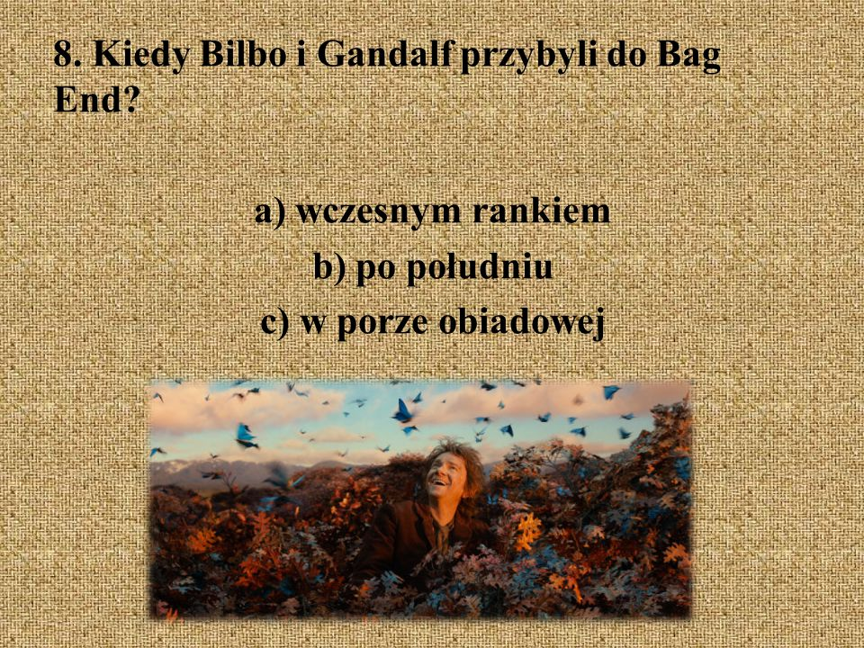 8. Kiedy Bilbo i Gandalf przybyli do Bag End
