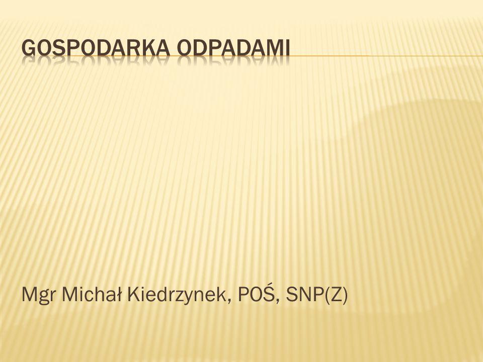 Gospodarka odpadami Mgr Michał Kiedrzynek, POŚ, SNP(Z)