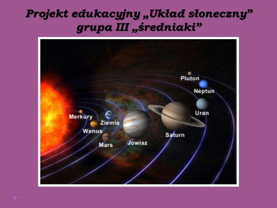 """Projekt edukacyjny """"Układ słoneczny grupa III """"średniaki"""