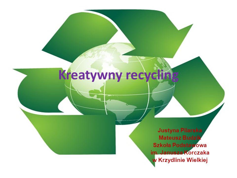 Kreatywny recycling Justyna Pilarska Mateusz Budzik Szkoła Podstawowa