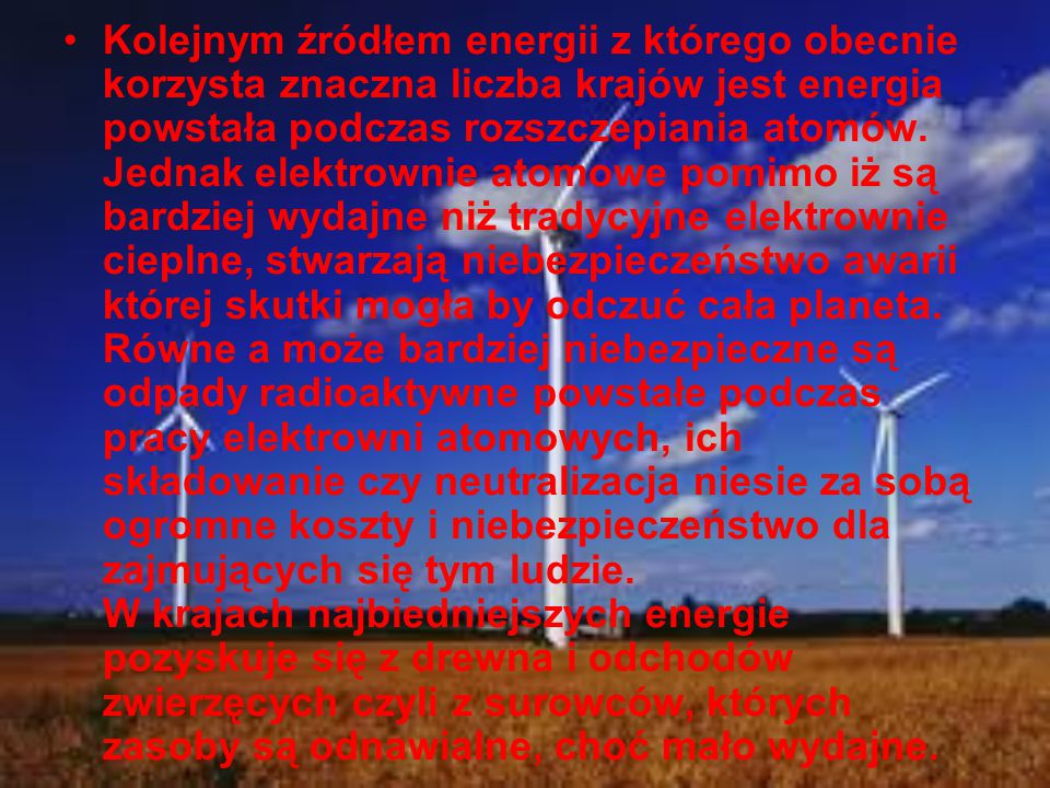 Kolejnym źródłem energii z którego obecnie korzysta znaczna liczba krajów jest energia powstała podczas rozszczepiania atomów.