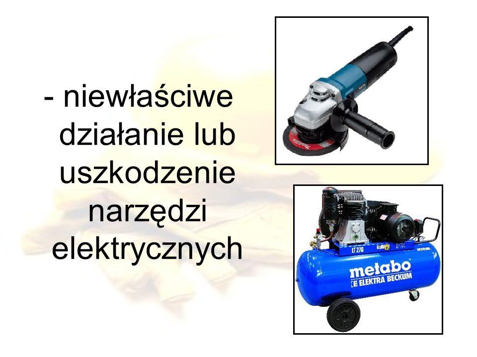 - niewłaściwe działanie lub uszkodzenie narzędzi elektrycznych