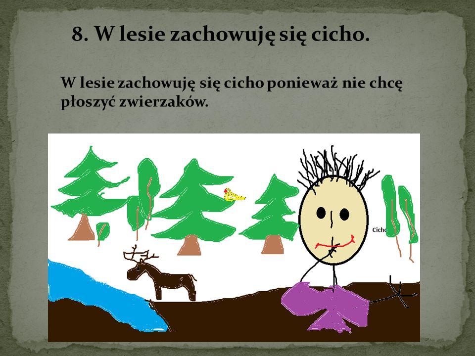 8. W lesie zachowuję się cicho.