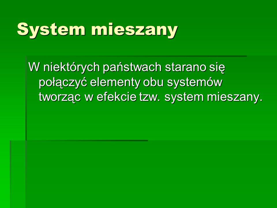System mieszany W niektórych państwach starano się połączyć elementy obu systemów tworząc w efekcie tzw.