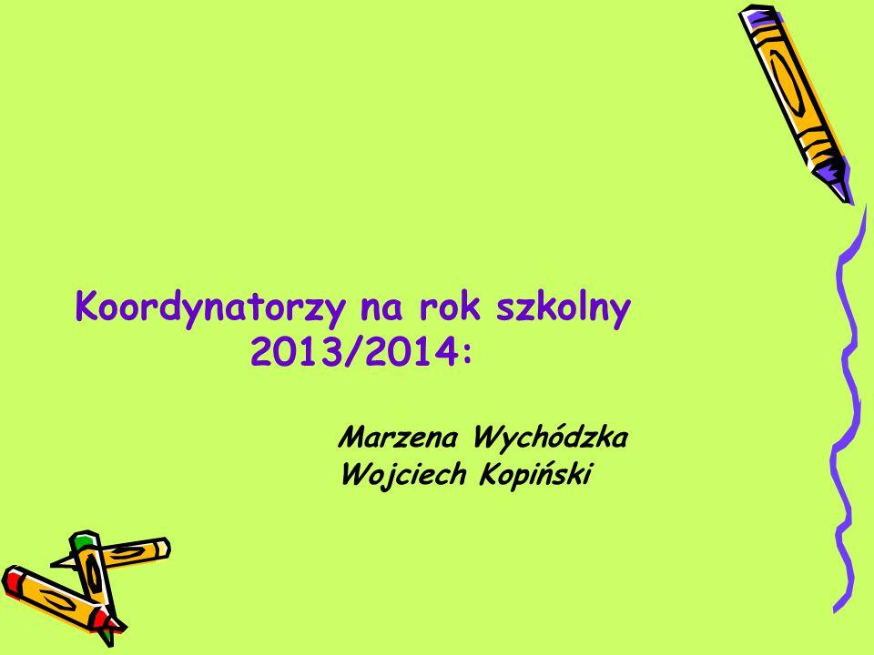 Koordynatorzy na rok szkolny 2013/2014: Marzena Wychódzka