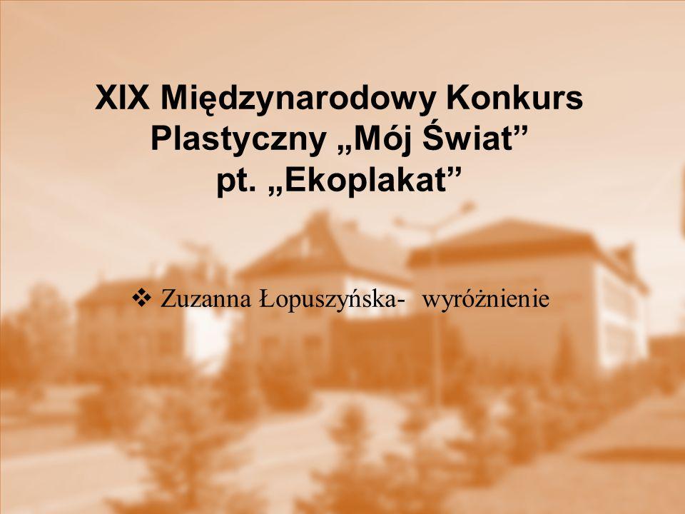 """XIX Międzynarodowy Konkurs Plastyczny """"Mój Świat pt. """"Ekoplakat"""