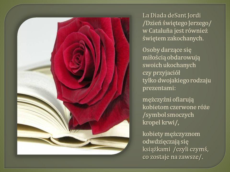 La Diada deSant Jordi /Dzień świętego Jerzego/ w Cataluña jest również. świętem zakochanych.