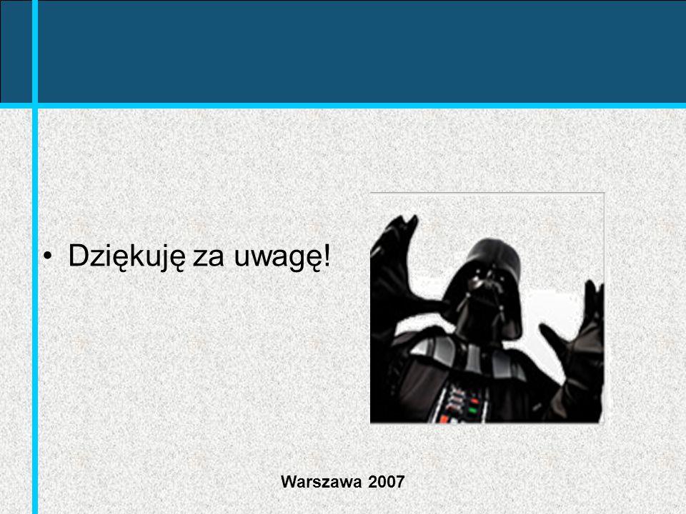 Dziękuję za uwagę! Warszawa 2007