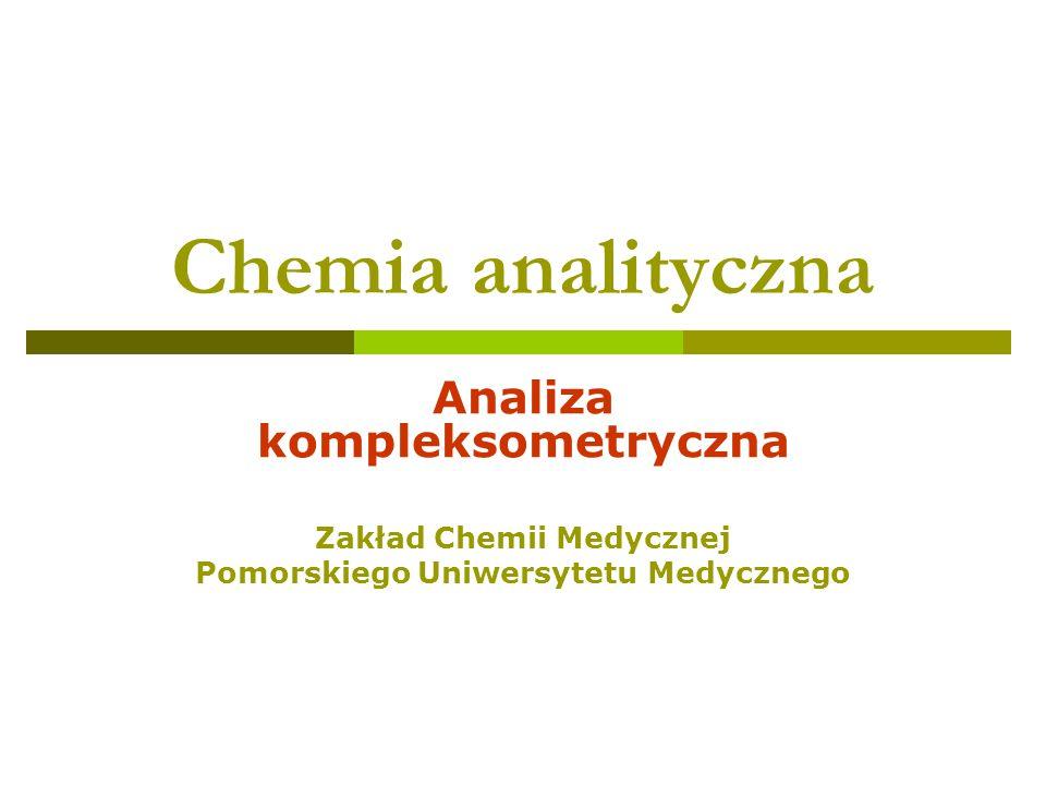 Chemia analityczna Analiza kompleksometryczna Zakład Chemii Medycznej