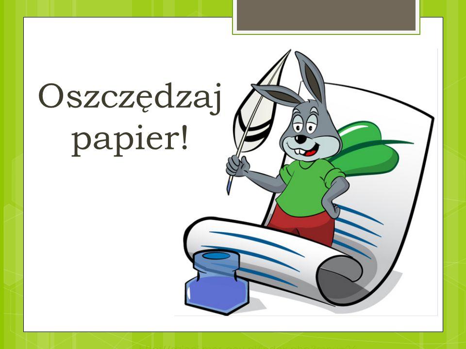 Oszczędzaj papier! http://dzieci.mos.gov.pl/index.php mnu=26