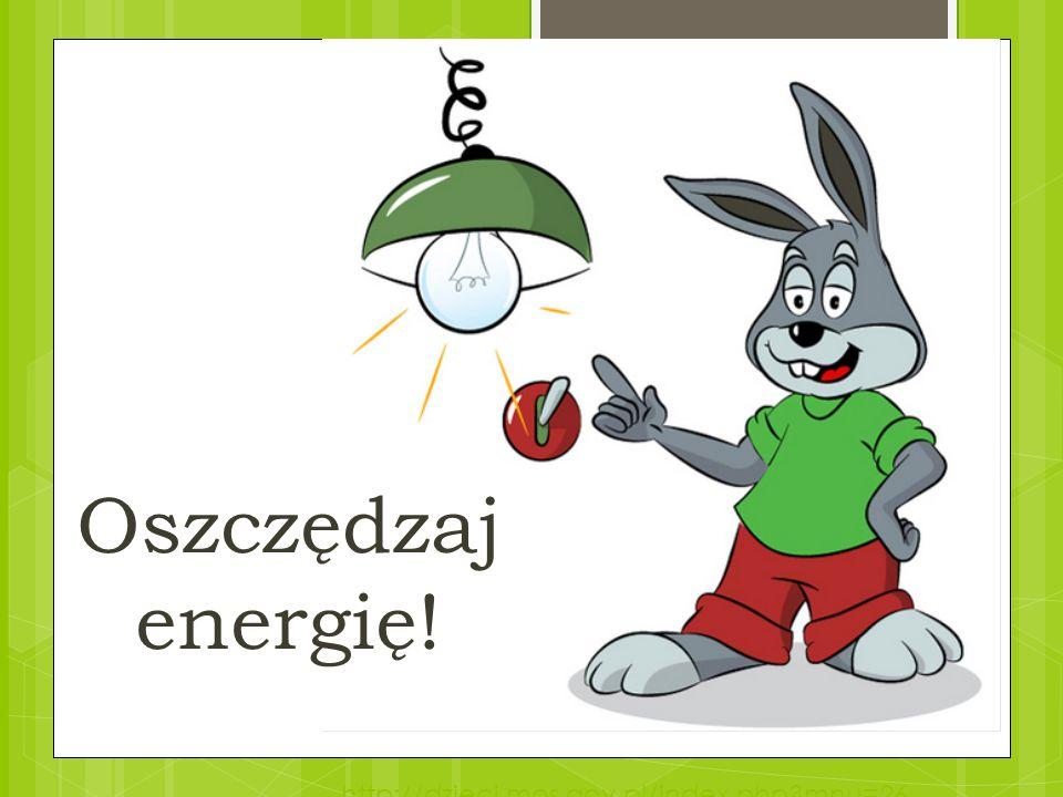 Oszczędzaj energię! http://dzieci.mos.gov.pl/index.php mnu=26