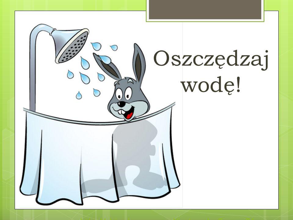 Oszczędzaj wodę! http://dzieci.mos.gov.pl/index.php mnu=26