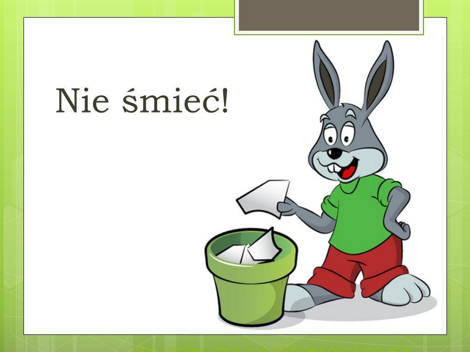 Nie śmieć! http://dzieci.mos.gov.pl/index.php mnu=26