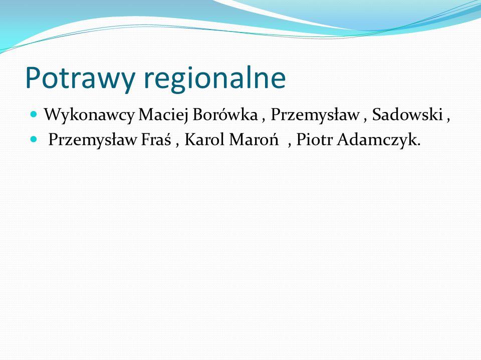 Potrawy regionalne Wykonawcy Maciej Borówka , Przemysław , Sadowski ,