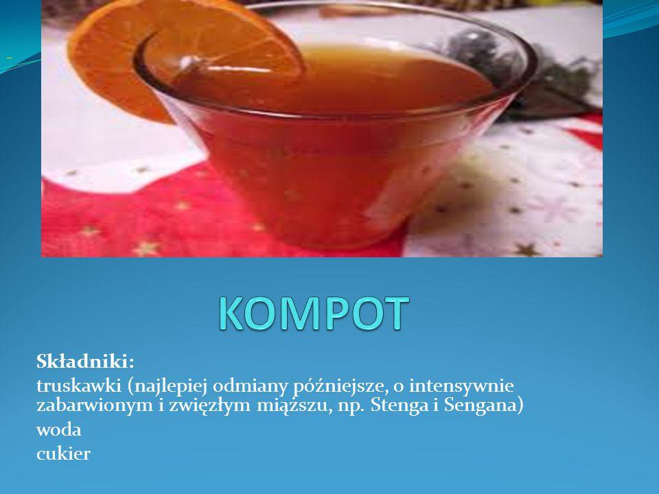 KOMPOT Składniki: truskawki (najlepiej odmiany późniejsze, o intensywnie zabarwionym i zwięzłym miąższu, np. Stenga i Sengana)