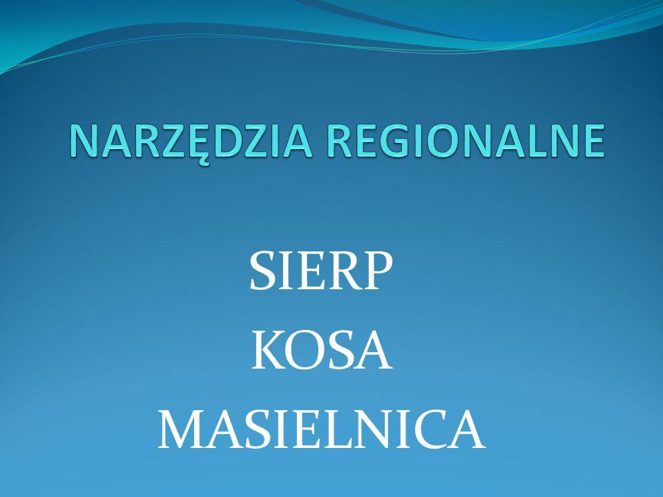 NARZĘDZIA REGIONALNE SIERP KOSA MASIELNICA