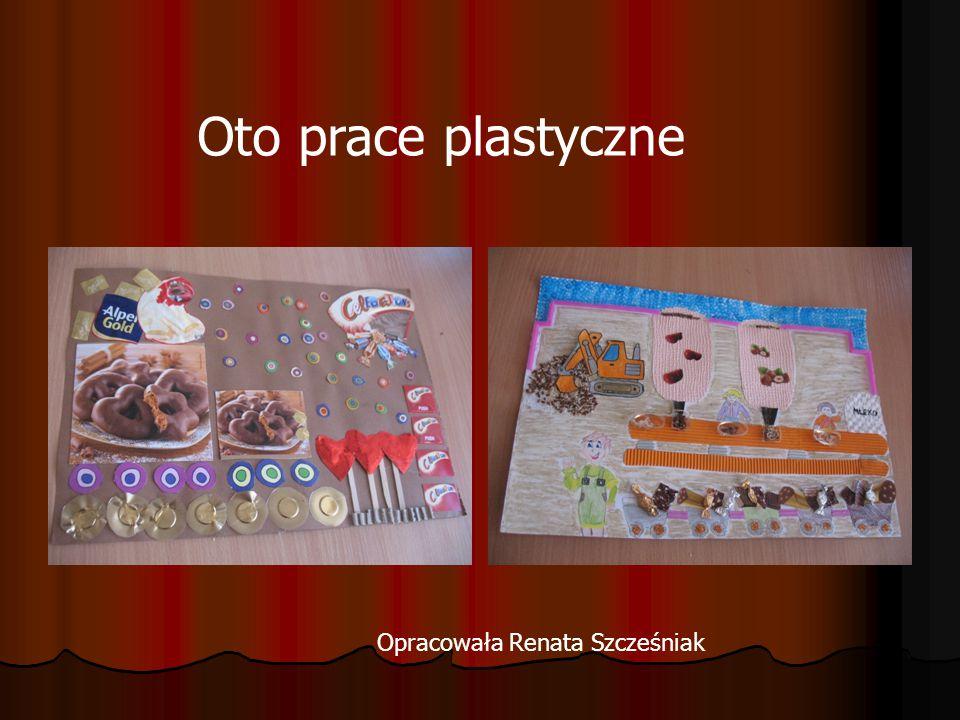 Oto prace plastyczne Opracowała Renata Szcześniak