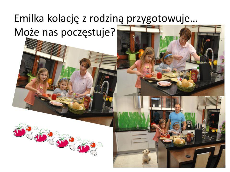 Emilka kolację z rodziną przygotowuje… Może nas poczęstuje