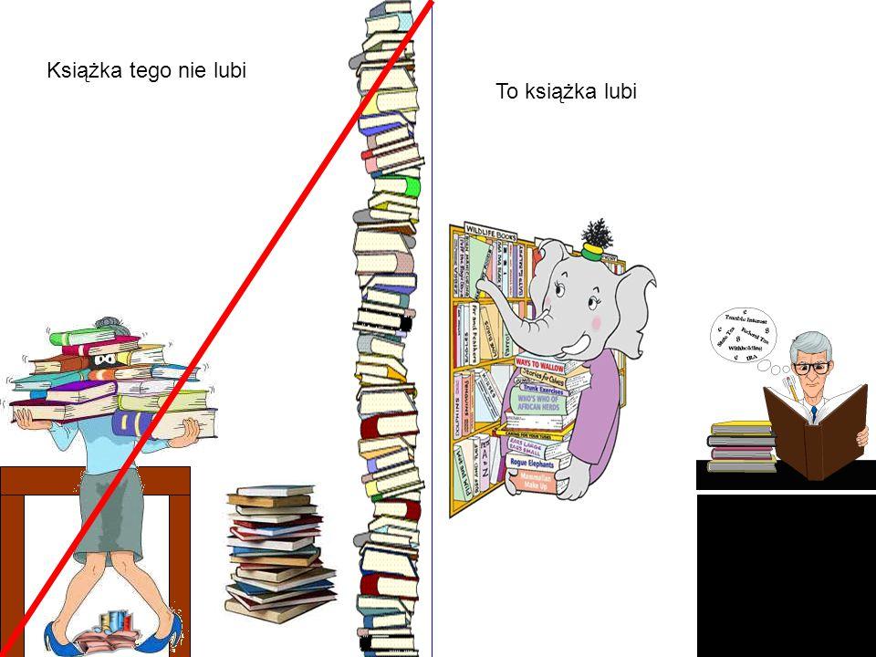 Książka tego nie lubi To książka lubi