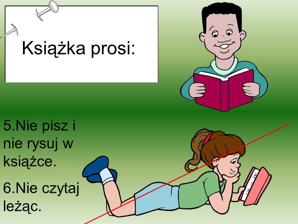 Książka prosi: 5.Nie pisz i nie rysuj w książce. 6.Nie czytaj leżąc.