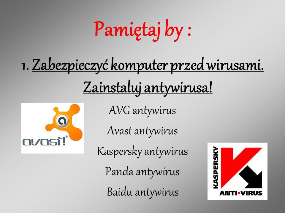 1. Zabezpieczyć komputer przed wirusami. Zainstaluj antywirusa!