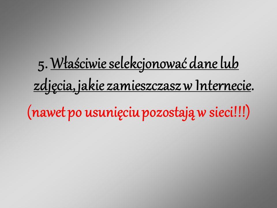 5. Właściwie selekcjonować dane lub zdjęcia, jakie zamieszczasz w Internecie.