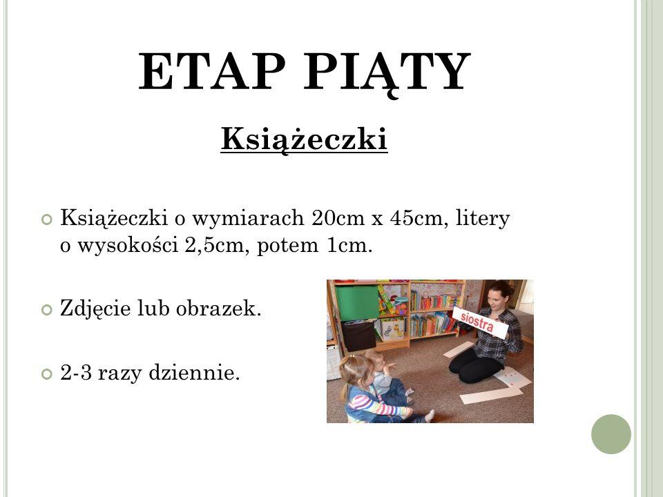 ETAP PIĄTY Książeczki. Książeczki o wymiarach 20cm x 45cm, litery o wysokości 2,5cm, potem 1cm.