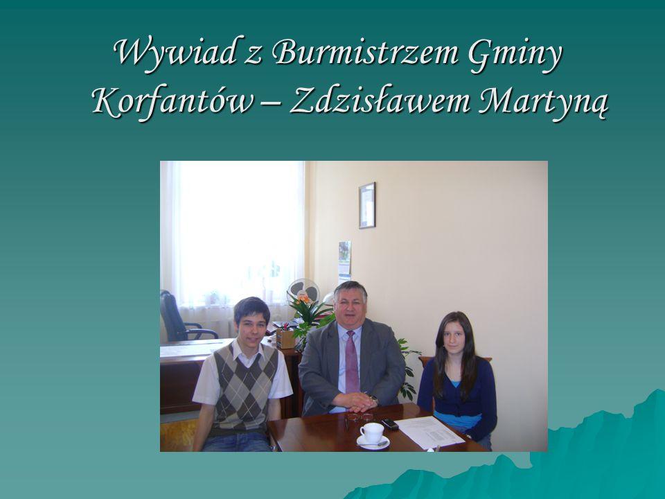 Wywiad z Burmistrzem Gminy Korfantów – Zdzisławem Martyną