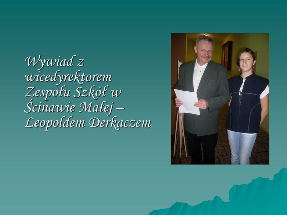 Wywiad z wicedyrektorem Zespołu Szkół w Ścinawie Małej – Leopoldem Derkaczem