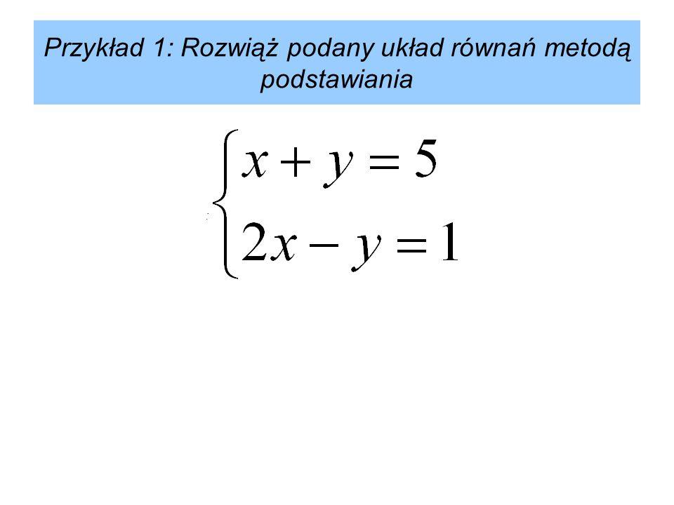 Przykład 1: Rozwiąż podany układ równań metodą podstawiania