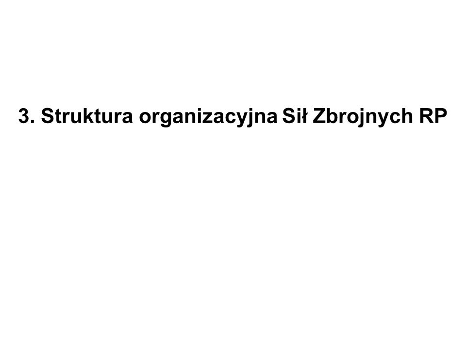 3. Struktura organizacyjna Sił Zbrojnych RP