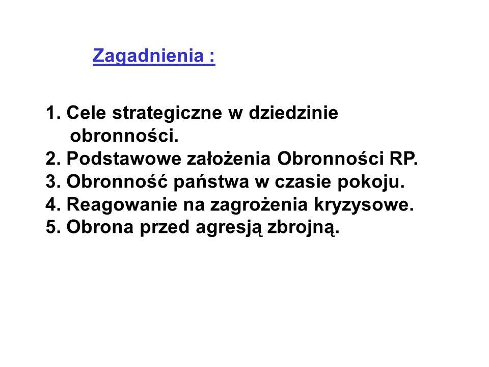 Zagadnienia : 1. Cele strategiczne w dziedzinie obronności. 2. Podstawowe założenia Obronności RP.