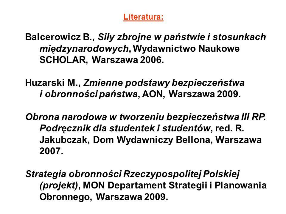 Literatura:Balcerowicz B., Siły zbrojne w państwie i stosunkach międzynarodowych, Wydawnictwo Naukowe SCHOLAR, Warszawa 2006.