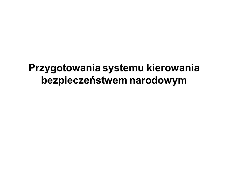 Przygotowania systemu kierowania bezpieczeństwem narodowym