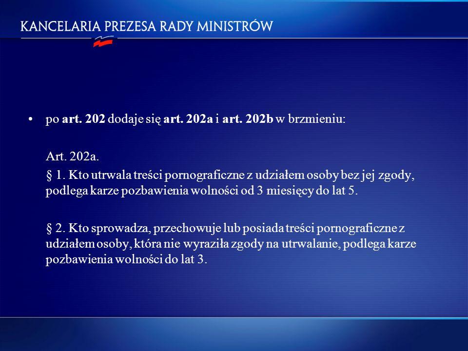 po art. 202 dodaje się art. 202a i art. 202b w brzmieniu: