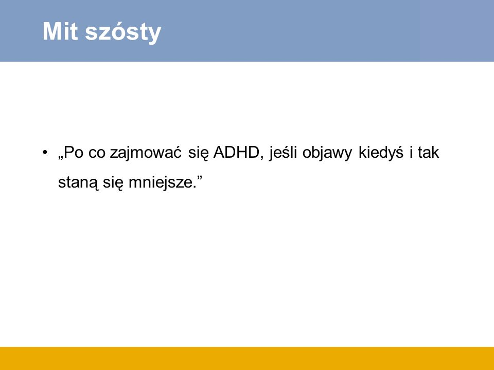 """Mit szósty """"Po co zajmować się ADHD, jeśli objawy kiedyś i tak staną się mniejsze."""
