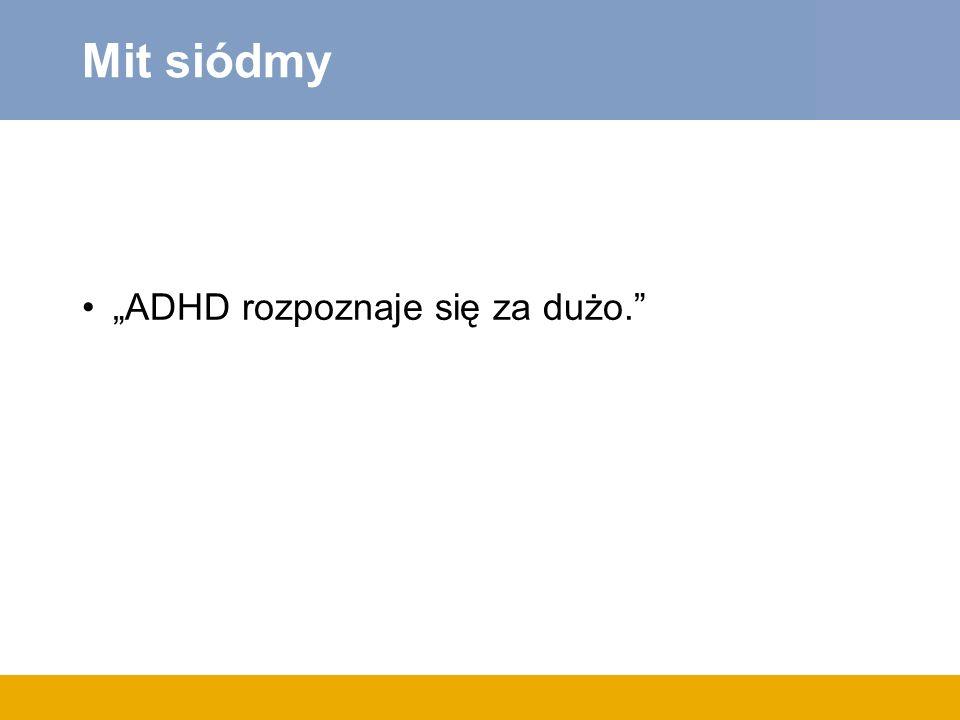 """Mit siódmy """"ADHD rozpoznaje się za dużo."""