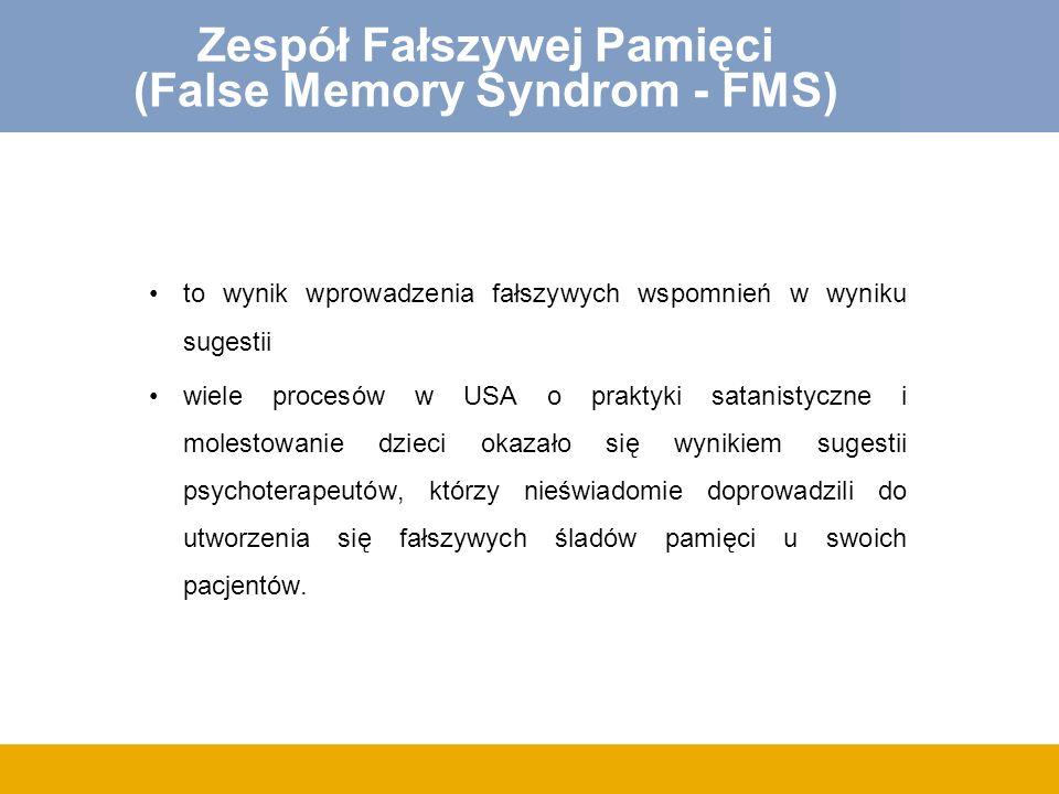 Zespół Fałszywej Pamięci (False Memory Syndrom - FMS)