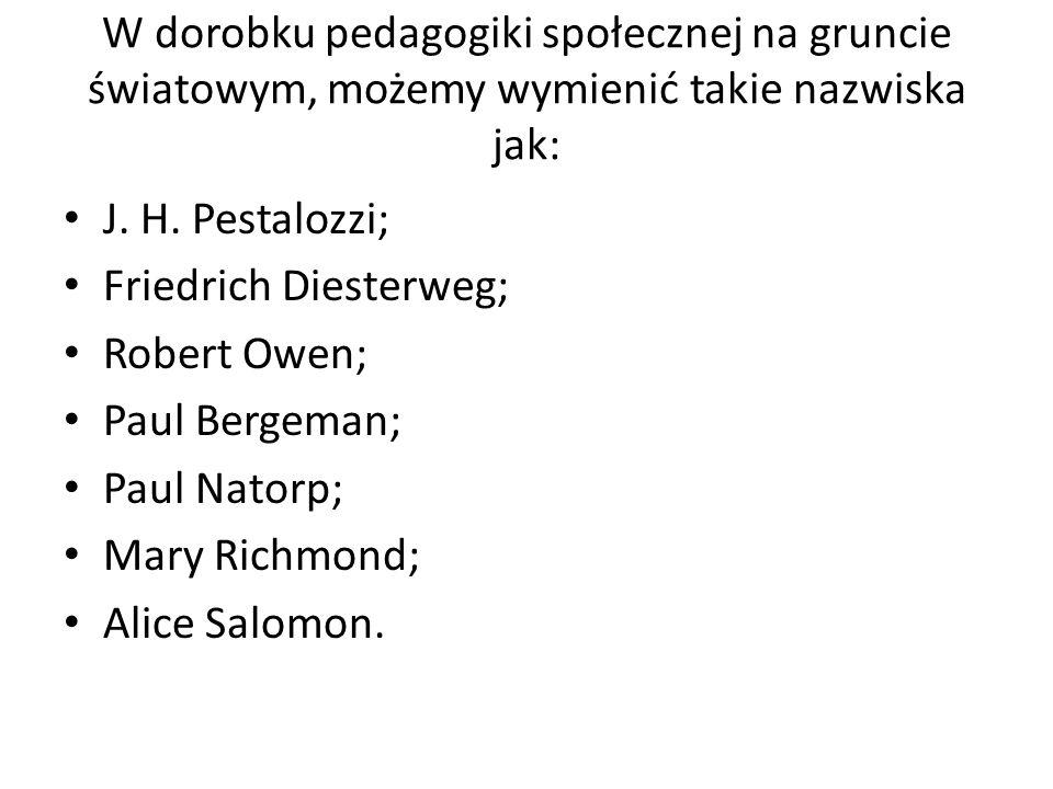 W dorobku pedagogiki społecznej na gruncie światowym, możemy wymienić takie nazwiska jak: