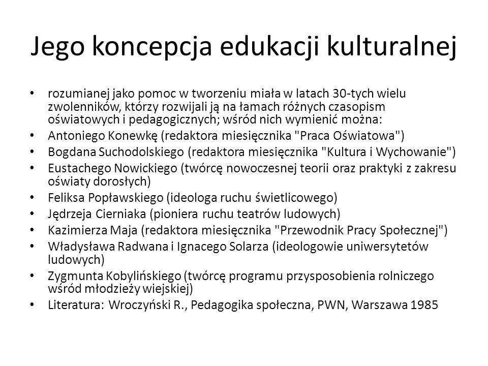 Jego koncepcja edukacji kulturalnej