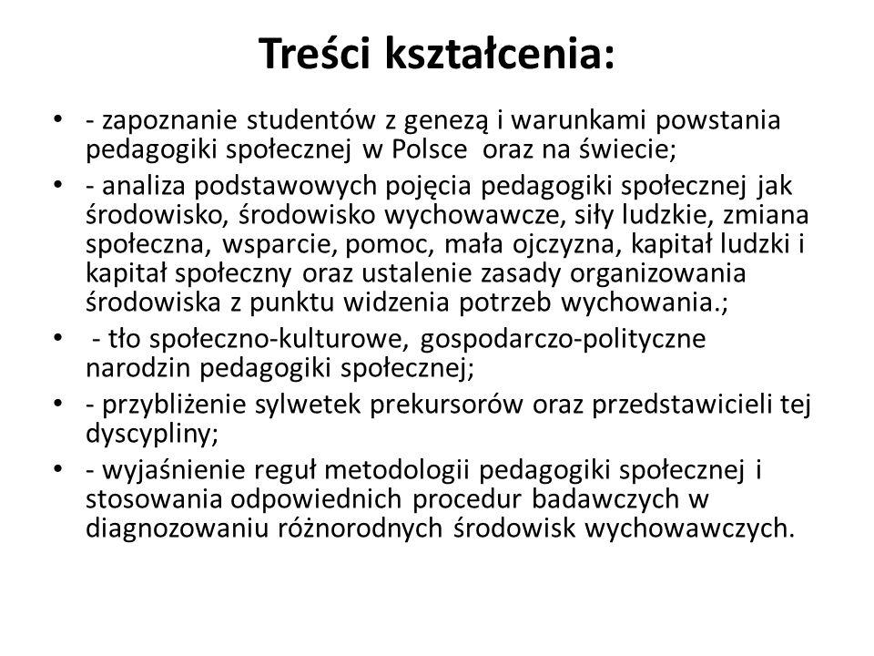 Treści kształcenia: - zapoznanie studentów z genezą i warunkami powstania pedagogiki społecznej w Polsce oraz na świecie;