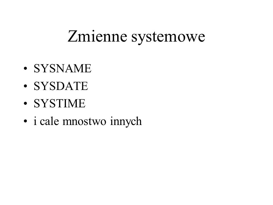 Zmienne systemowe SYSNAME SYSDATE SYSTIME i cale mnostwo innych