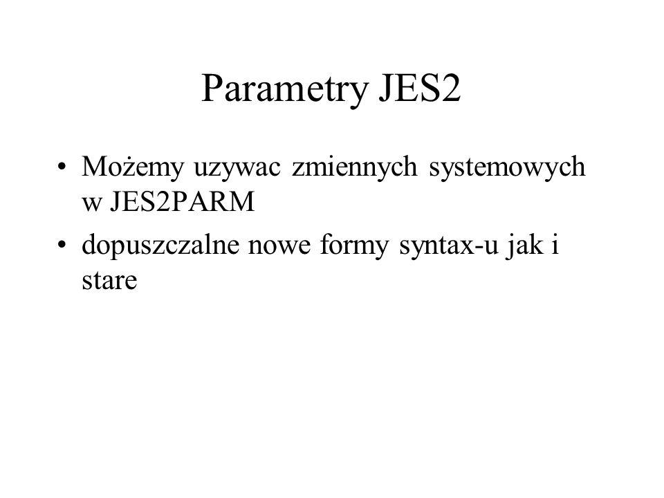 Parametry JES2 Możemy uzywac zmiennych systemowych w JES2PARM